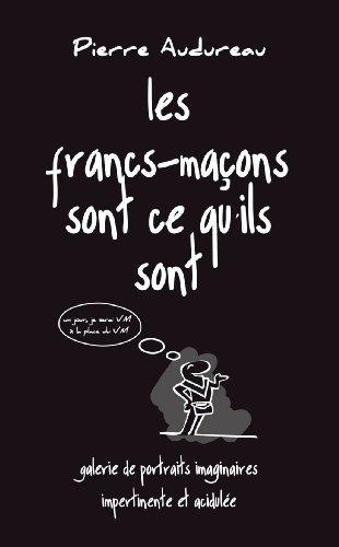 Les francs-maons sont ce qu'ils sont : Galerie de portraits imaginaires impertinente et acidule de Pierre Audureau (12 septembre 2014) Broch