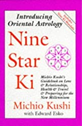 Nine Star Ki: Michio Kushi;S Guidebook on Love and Relationships, Health and Travel and Getting Through the 1990's