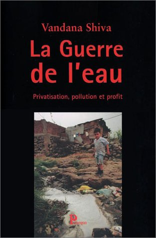 La guerre de l'eau. : Privatisation, pollution et profit