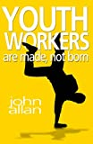 Best Books For Youths - Youth Workers are Made, Not Born Review