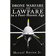 Drone Warfare and Lawfare in a Post-Heroic Age (Rhetoric, Law, and the Humanities)
