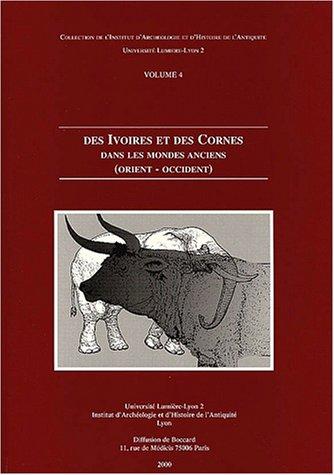 Des ivoires et des cornes dans les mondes anciens (Orient-Occident)