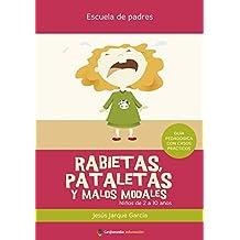 Rabietas, Pataletas Y Malos Modales (2ª Ed.) (Escuela De Padres)