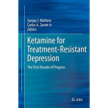 Ketamine for Treatment-Resistant Depression: The First Decade of Progress
