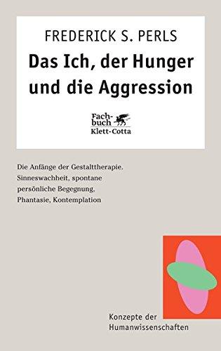 Das Ich, der Hunger und die Aggression. Die Anfänge der Gestalttherapie. (Konzepte der Humanwissenschaften)
