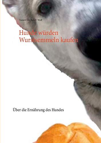 Hunde W rden Wurstsemmeln Kaufen por Bela F Wolf