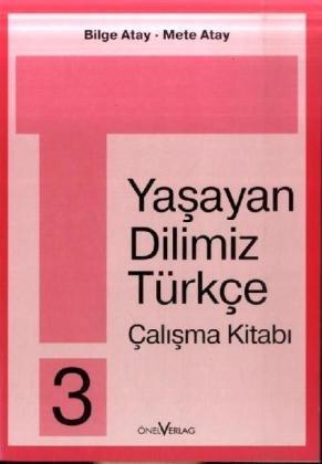 Unsere Lebende Sprache /Yasayan Dilimiz Türkce / Yasayan Dilimiz Türkce 3. 3. Schuljahr: Arbeitsheft /Calisma Kitabi