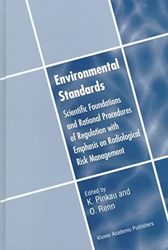 [(Environmental Standards : Scientific Foundations and Rational Procedures of Regulation with Emphasis on Radiological Risk Management)] [Edited by K. Pinkau ] published on (March, 1998)