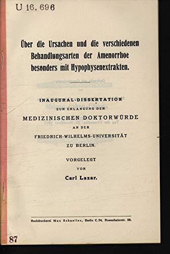 Über die Ursachen und die verschiedenen Behandlungsarten der Amenorrhoe besonders mit Hypophysenextrakten / Carl Lazar