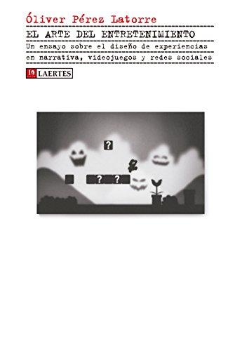 El arte del entretenimiento : un ensayo sobre el diseño de experiencias en narrativa, videojuegos y redes sociales