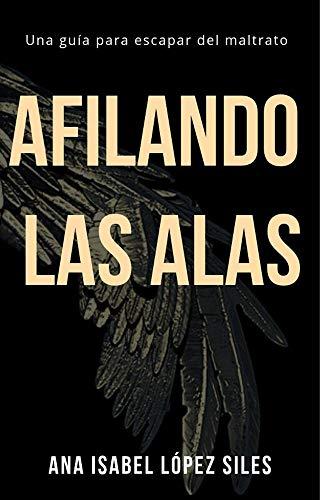AFILANDO LAS ALAS: Un libro de autoayuda que te enseña a escapar ...