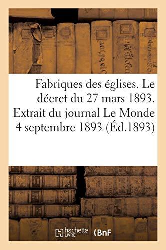 Fabriques des églises. Le décret du 27 mars 1893. Extrait du journal Le Monde du 4 septembre 1893 par Collectif