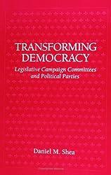 Transforming Democracy: Legislative Campaign Committees & Political Partie: Legislative Campaign Committee and Political Parties (SUNY series in Political Party Development)