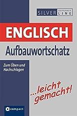 Englisch Aufbauwortschatz …leicht gemacht: Nachschlagewerk & Übungsbuch für die effektive Wortschatzarbeit. Niveau B1 - B2 (Compact SilverLine)
