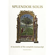 Splendor Solis: A facsimile of the complete manuscript