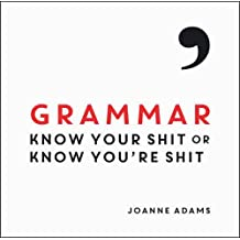 Grammar: Know Your Shit or Know You're Shit
