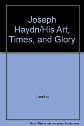 Joseph Haydn: His Art, Times and Glory