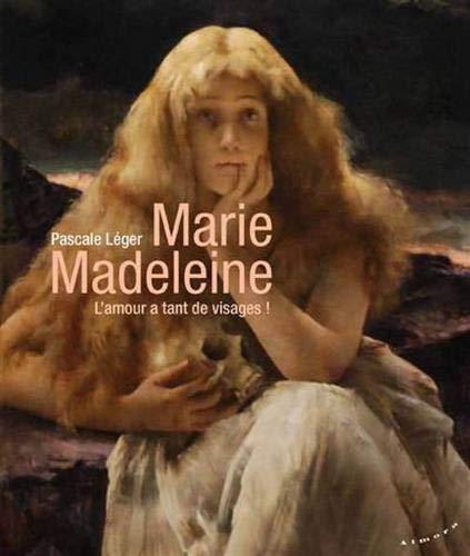 Marie Madeleine - L'amour a tant de visages ! par Pascale Leger