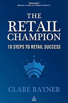 The Retail Champion: 10 Steps to Retail Success by [Rayner, Clare]