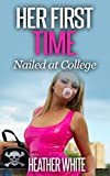 Her First Time: Nailed at College (Innocent Taboo Erotica) (English Edition)