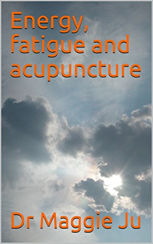 Energy, fatigue and acupuncture by [Ju, Dr Maggie]