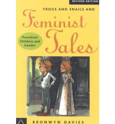 [( Frogs and Snails and Feminist Tails * * )] [by: Bronwyn Davies] [Jan-2003]