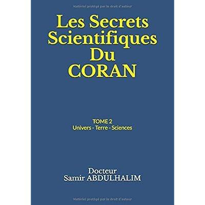 Les Secrets Scientifiques Du  CORAN: TOME 2  : Univers - Terre - Sciences