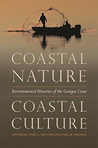 Coastal Nature, Coastal Culture: Environmental Histories of the Georgia Coast (Environmental History and the American South Series)