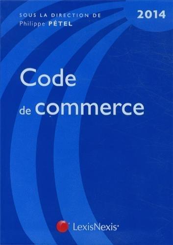 Code de commerce 2014 de Pétel. Philippe (2013) Relié