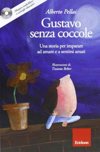Gustavo senza coccole. Una storia per imparare ad amare e sentirsi amati. Ediz. illustrata. Con CD Audio