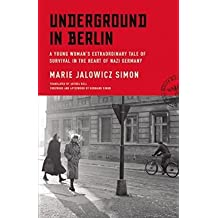 By Marie Jalowicz Simon ; Anthea Bell ; Hermann Simon ; Hermann Simon ( Author ) [ Underground in Berlin: A Young Woman's Extraordinary Tale of Survival in the Heart of Nazi Germany By Sep-2015 Hardcover