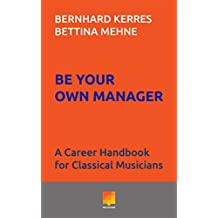 Be Your Own Manager: A Career Handbook for Classical Musicians (English Edition)