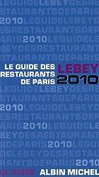Le guide Lebey 2010 des restaurants de Paris