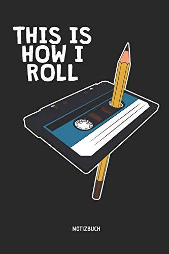 This Is How I Roll | Notizbuch: Liniertes Kassetten Notizbuch. Tolle Geschenk Idee für Kassetten, retro, Nostalgie, 80s und 90s Fans und alle die Musik lieben.