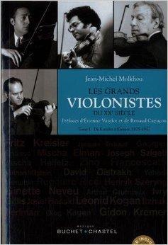 Les grands violonistes du XXe sicle : Tome 1, De Kreisler  Kremer (1875-1947) (1CD audio) de Jean-Michel Molkhou ,Etienne Vatelot (Prface),Renaud Capuon (Prface) ( 12 fvrier 2015 )
