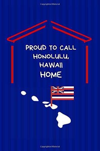 Proud To Call Honolulu, Hawaii Home: Honolulu (HI) Note Book -