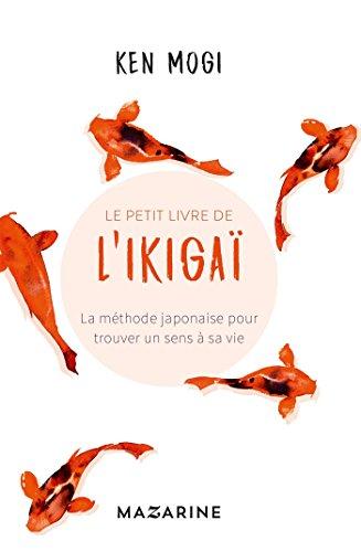 Le petit livre de l'Ikigaï: La méthode japonaise pour trouver un sens à sa vie