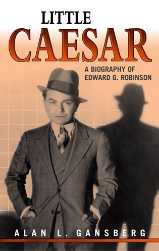 [ LITTLE CAESAR: A BIOGRAPHY OF EDWARD G. ROBINSON: A BIOGRAPHY OF EDWARD G. ROBINSON ] Little Caesar: A Biography of Edward G. Robinson: A Biography of Edward G. Robinson By Gansberg, Alan L ( Author ) May-2004 [ Paperback ]