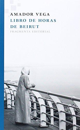 Libro De Horas De Beirut (Fragmentos) por Amador Vega Esquerra