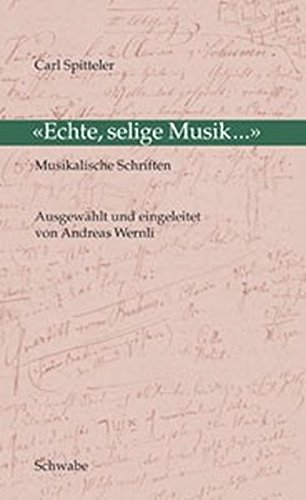 Echte, selige Musik...: Musikalische Schriften