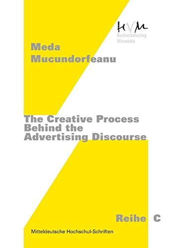 The Creative Process Behind the Advertising Discourse (Reihe C: Medienpolitik, Marketing, PR und Öffentlichkeitsarbeit)