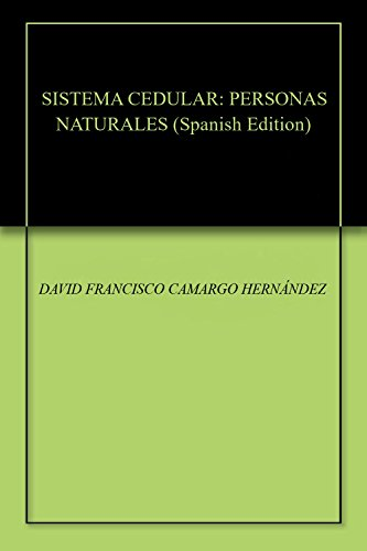 SISTEMA CEDULAR: PERSONAS NATURALES eBook: DAVID FRANCISCO CAMARGO HERNÁNDEZ: Amazon.es: Tienda Kindle