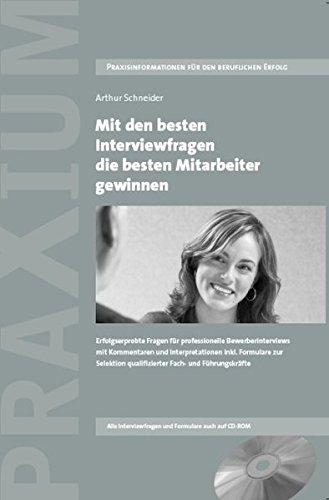 Mit den besten Interviewfragen die besten Mitarbeiter gewinnen: Erfolgserprobte Fragen für professionelle Bewerberinterviews mit Kommentaren und ... qualifizierter Fach- und Führungskräfte