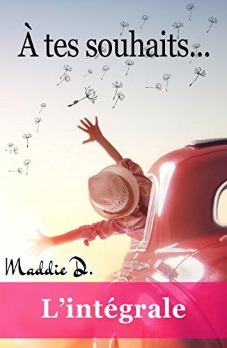 À tes souhaits : L'intégrale par Maddie D.