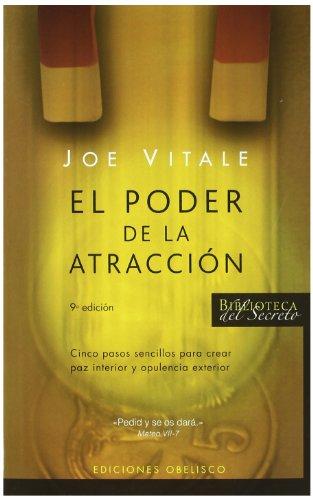 El Poder de la Atraccion: Cinco Pasos Sencillos Para Crear Paz Interior y Opulencia Exterior (Biblioteca del Secreto) por Joe Vitale