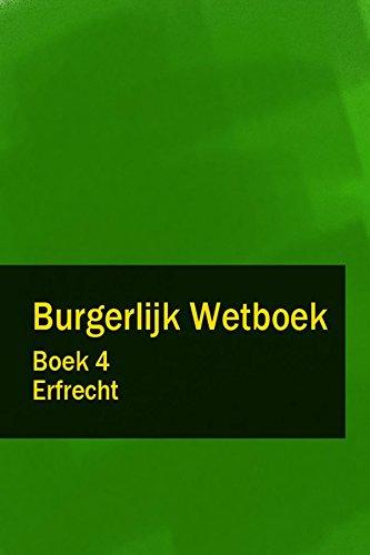 Burgerlijk Wetboek Boek 4 - BW Erfrecht (Dutch Edition)