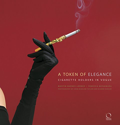 A Token of Elegance : Cigarette Holders in Vogue par Martin Barnes Lorber