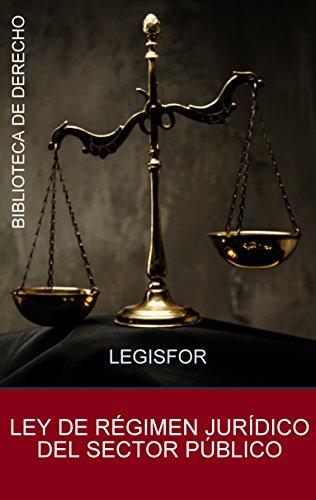 Ley de Régimen Jurídico del Sector Público: edición septiembre 2018. Ley 40/2015. Con índice sistemático por Legisfor