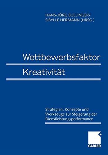 Wettbewerbsfaktor Kreativität: Strategien, Konzepte und Werkzeuge zur Steigerung der Dienstleistungsperformance - Wirtschaft-werkzeug