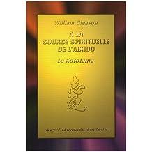 A la source spirituelle de l'aïkido : Le Kototama